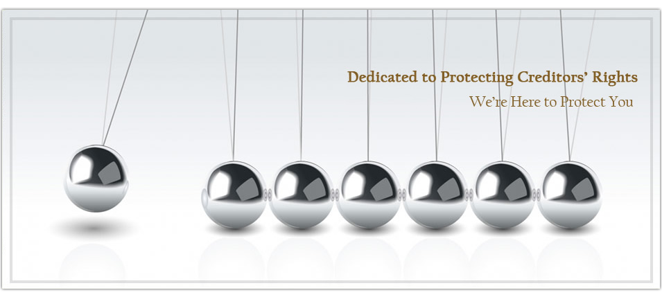 Dedicated to Protecting Creditors' Rights.  We're Here to Protect You!